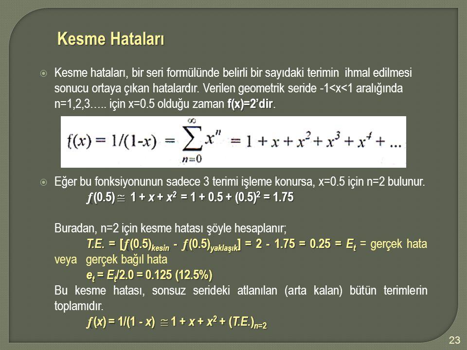 Kesme Hataları f(x)=2'dir  Kesme hataları, bir seri formülünde belirli bir sayıdaki terimin ihmal edilmesi sonucu ortaya çıkan hatalardır. Verilen ge