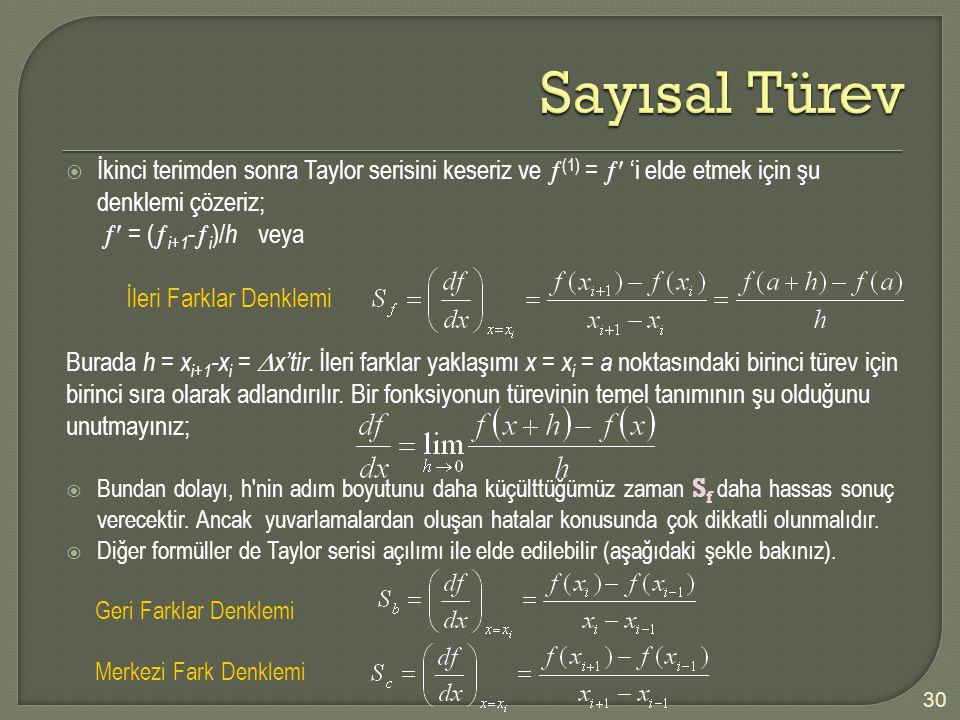  İkinci terimden sonra Taylor serisini keseriz ve  (1) =  'i elde etmek için şu denklemi çözeriz;  = (  i+1 -  i )/ h veya İleri Farklar Denkl