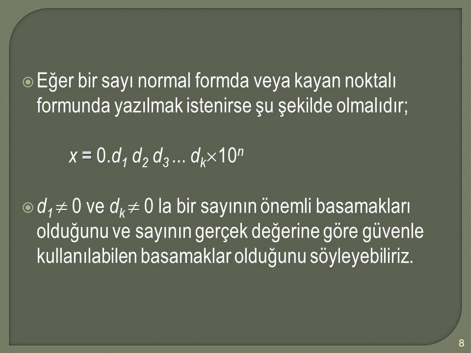 x=1; sum=0;ilk toplam değeri pi=4.0*atan(1.0);  sayısının ilgili olduğu fonksiyon for n=1:130döngüye başla sign=(-1)^(n+1);sign fonksiyonun değeri nominator=x^(2*n-1); denominator=2*n-1; sumlast=sum+4*sign*nominator/denominator;serinin bir sonraki değeri trerr=abs(pi-sumlast)/abs(pi);doğru bağıl hata arerr=abs(sumlast-sum)/abs(sumlast);mutlak bağıl hata plot(n,arerr, --r* ,n,trerr, --b+ );doğru ve bağıl hata eğrilerini çiz hold on; xlabel( n terim sayısı );X eksenine yaz ylabel( hata );Y eksenine yaz sum=sumlast;yeni toplam ile eski toplamın yerini değiştir Enddöngü sonu text(25,0.6, * yaklaşık bağıl hata ); text(25,0.5, * doğru bağıl hata ); 19