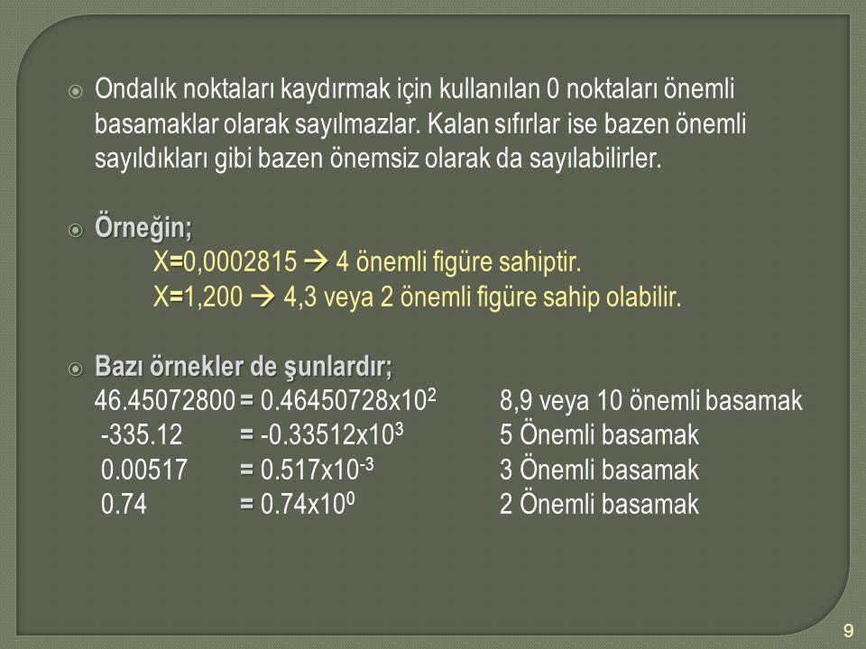  Ondalık noktaları kaydırmak için kullanılan 0 noktaları önemli basamaklar olarak sayılmazlar. Kalan sıfırlar ise bazen önemli sayıldıkları gibi baze
