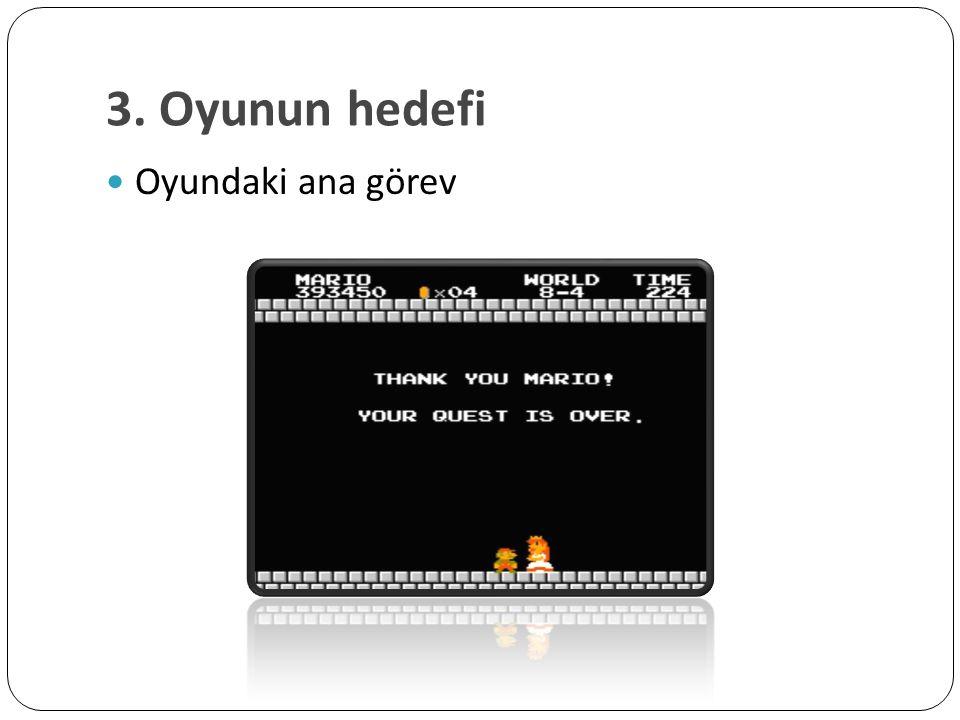 3. Oyunun hedefi Oyundaki ana görev