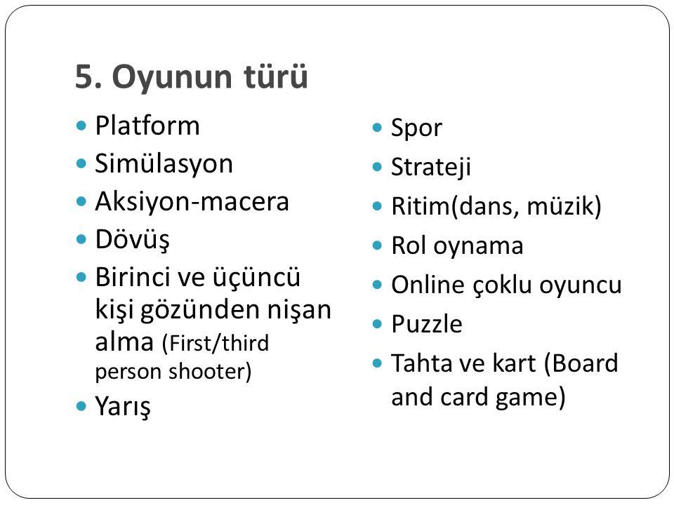 5. Oyunun türü Platform Simülasyon Aksiyon-macera Dövüş Birinci ve üçüncü kişi gözünden nişan alma (First/third person shooter) Yarış Spor Strateji Ri