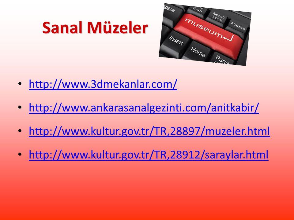 Sanal Müzeler Sanal Müzeler http://www.3dmekanlar.com/ http://www.ankarasanalgezinti.com/anitkabir/ http://www.kultur.gov.tr/TR,28897/muzeler.html http://www.kultur.gov.tr/TR,28912/saraylar.html