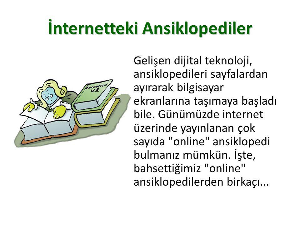 İnternetteki Ansiklopediler Gelişen dijital teknoloji, ansiklopedileri sayfalardan ayırarak bilgisayar ekranlarına taşımaya başladı bile.
