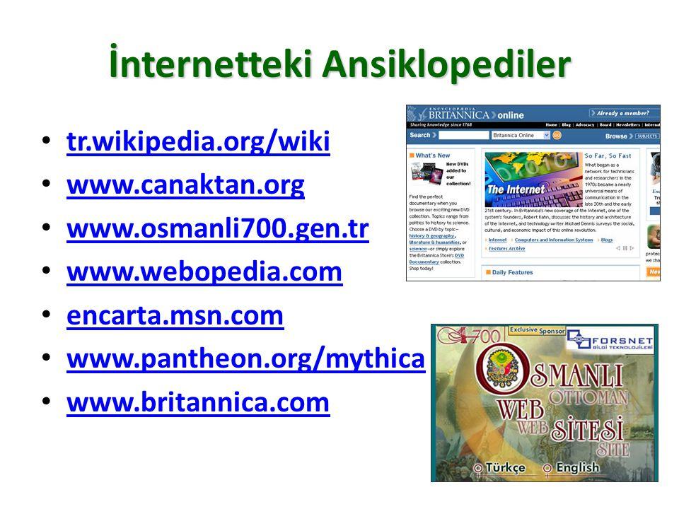 İnternetteki Ansiklopediler tr.wikipedia.org/wiki www.canaktan.org www.osmanli700.gen.tr www.webopedia.com encarta.msn.com www.pantheon.org/mythica www.britannica.com