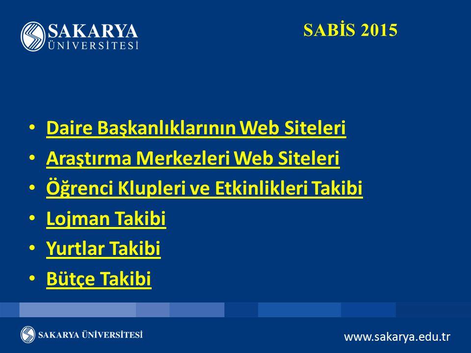 www.sakarya.edu.tr SABİS 2015 Daire Başkanlıklarının Web Siteleri Araştırma Merkezleri Web Siteleri Öğrenci Klupleri ve Etkinlikleri Takibi Lojman Tak