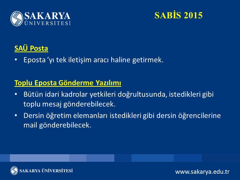 www.sakarya.edu.tr SABİS 2015 SAÜ Posta Eposta 'yı tek iletişim aracı haline getirmek. Toplu Eposta Gönderme Yazılımı Bütün idari kadrolar yetkileri d