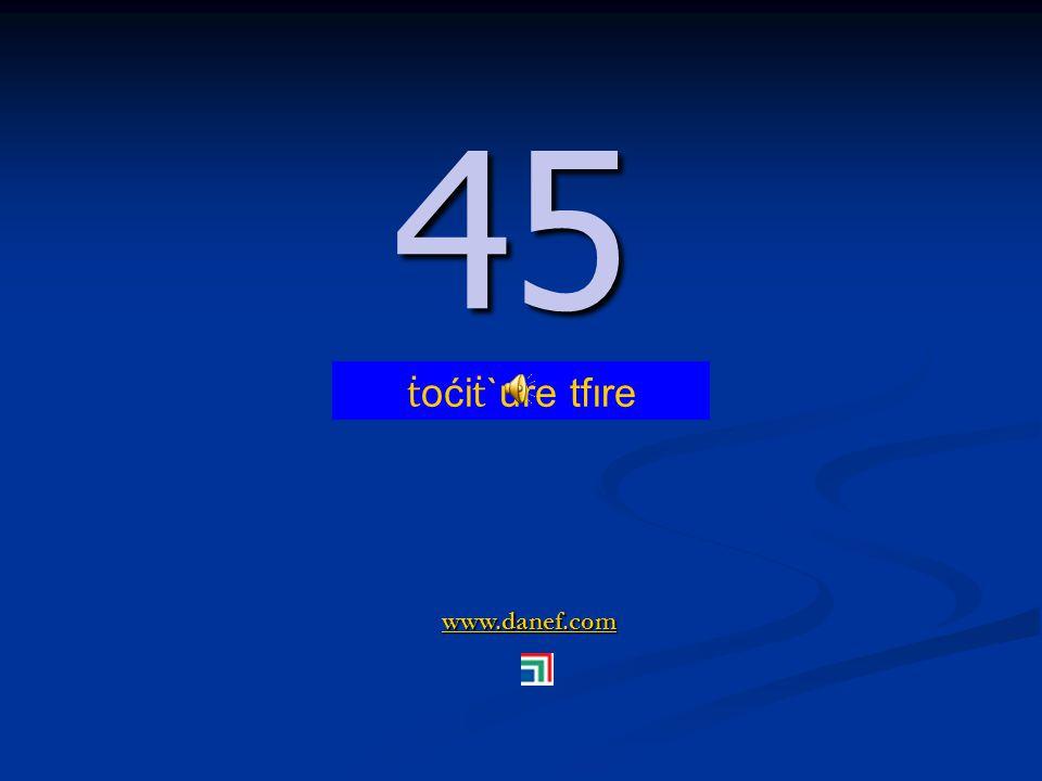 www.danef.com 44 44 ṫ oći ṫ `ure pĺ`ıre