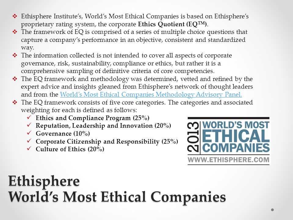 Ethisphere World's Most Ethical Companies  Ethisphere Institute's, World's Most Ethical Companies is based on Ethisphere's proprietary rating system,