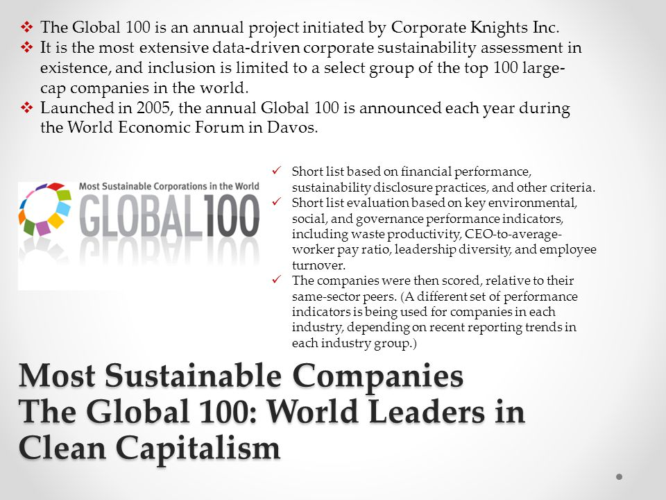 Most Sustainable Companies The Global 100: World Leaders in Clean Capitalism Short list based on financial performance, sustainability disclosure prac