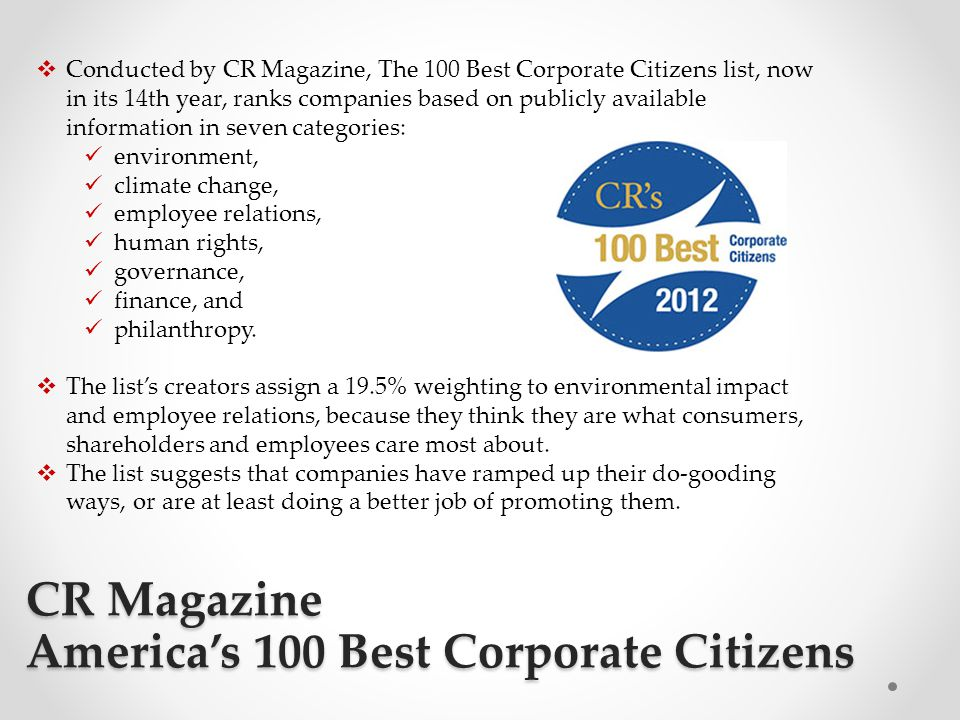 CR Magazine America's 100 Best Corporate Citizens  Conducted by CR Magazine, The 100 Best Corporate Citizens list, now in its 14th year, ranks compan