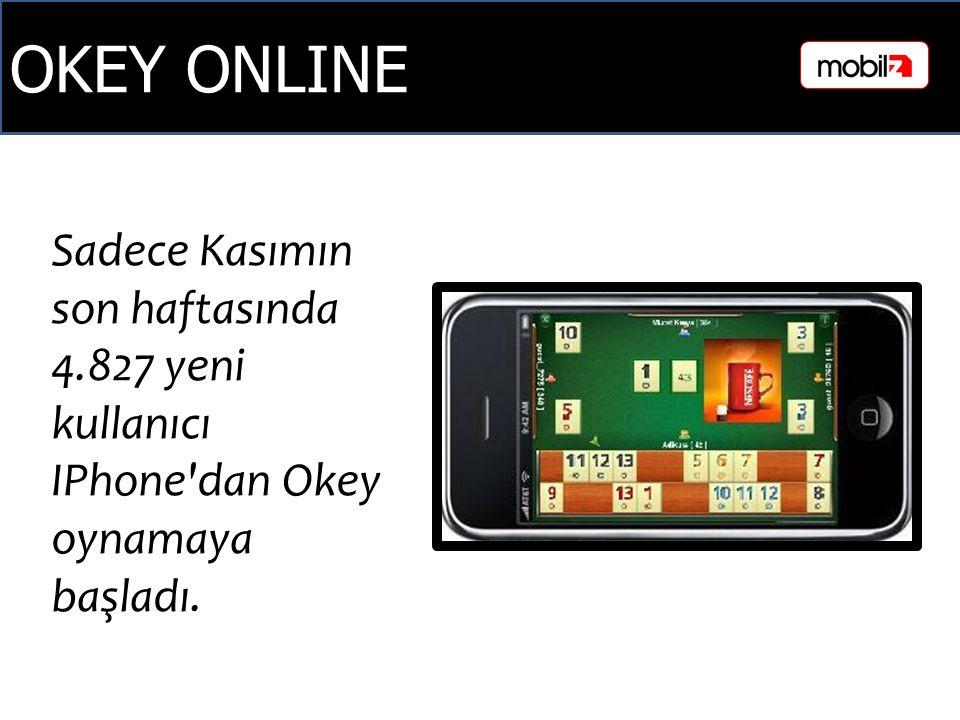 OKEY ONLINE Sadece Kasımın son haftasında 4.827 yeni kullanıcı IPhone dan Okey oynamaya başladı.