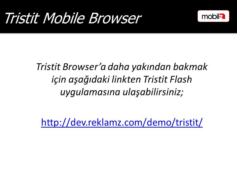 Tristit Browser'a daha yakından bakmak için aşağıdaki linkten Tristit Flash uygulamasına ulaşabilirsiniz; http://dev.reklamz.com/demo/tristit/