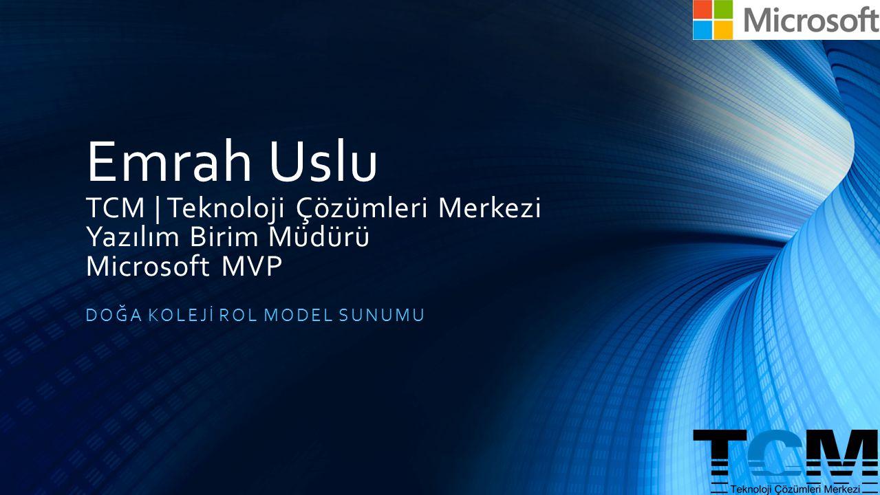 Emrah Uslu TCM   Teknoloji Çözümleri Merkezi Yazılım Birim Müdürü Microsoft MVP DOĞA KOLEJİ ROL MODEL SUNUMU