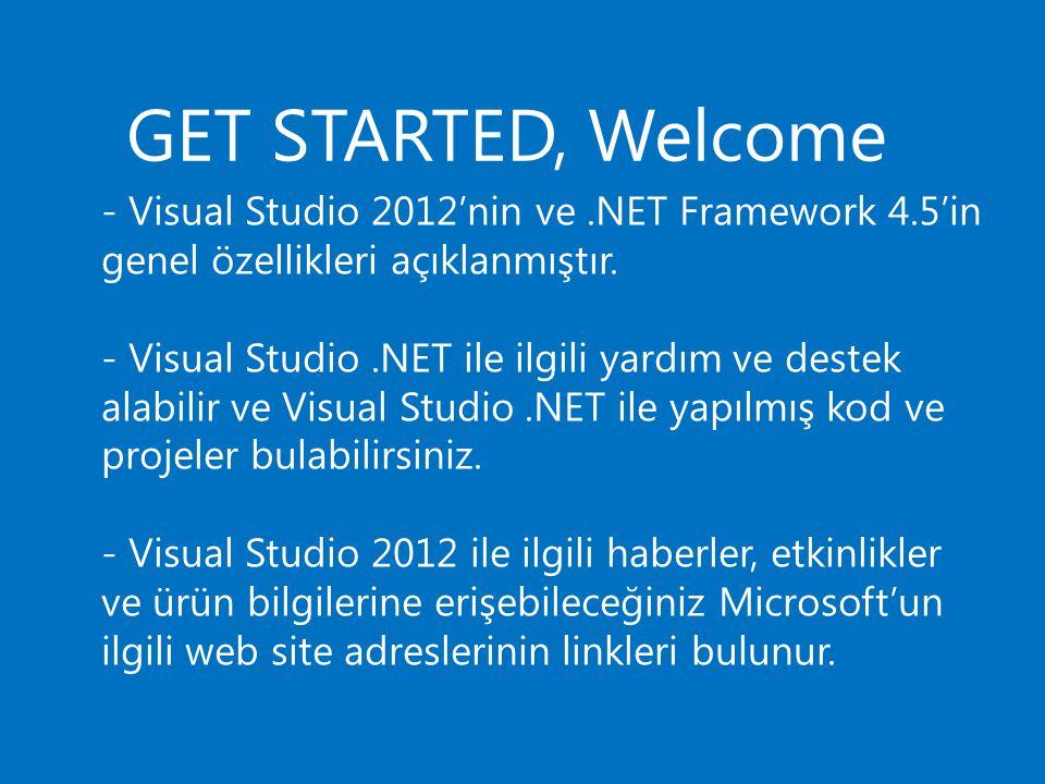 GET STARTED, Welcome - Visual Studio 2012'nin ve.NET Framework 4.5'in genel özellikleri açıklanmıştır. - Visual Studio.NET ile ilgili yardım ve destek