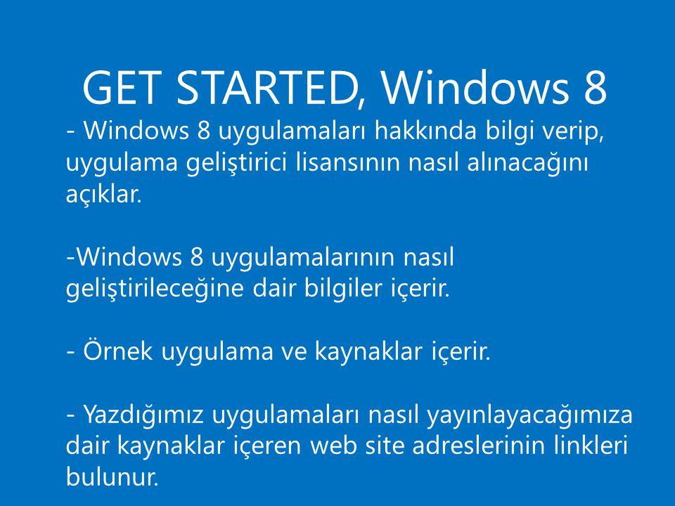 GET STARTED, Windows 8 - Windows 8 uygulamaları hakkında bilgi verip, uygulama geliştirici lisansının nasıl alınacağını açıklar. -Windows 8 uygulamala
