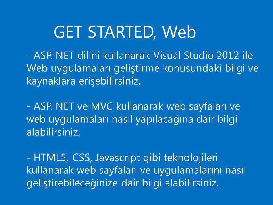GET STARTED, Web - ASP. NET dilini kullanarak Visual Studio 2012 ile Web uygulamaları geliştirme konusundaki bilgi ve kaynaklara erişebilirsiniz. - AS