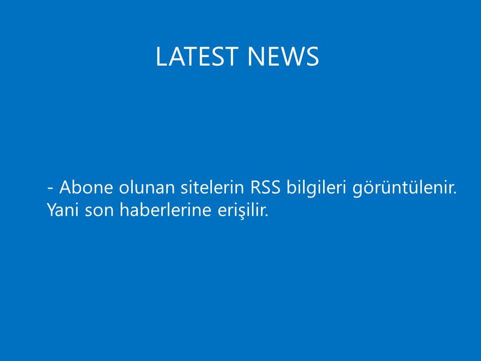 LATEST NEWS - Abone olunan sitelerin RSS bilgileri görüntülenir. Yani son haberlerine erişilir.