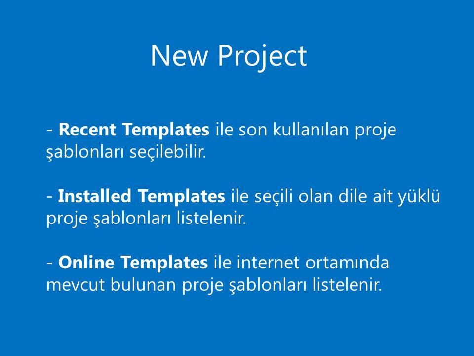 - Recent Templates ile son kullanılan proje şablonları seçilebilir. - Installed Templates ile seçili olan dile ait yüklü proje şablonları listelenir.