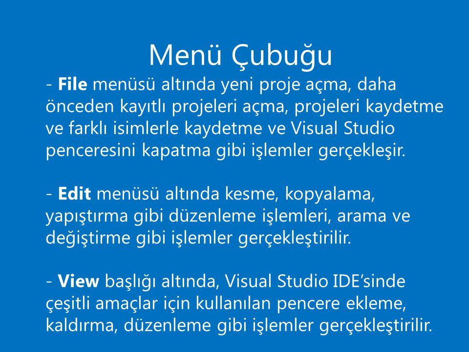 Menü Çubuğu - File menüsü altında yeni proje açma, daha önceden kayıtlı projeleri açma, projeleri kaydetme ve farklı isimlerle kaydetme ve Visual Stud