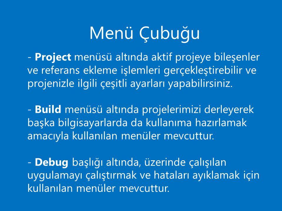 Menü Çubuğu - Project menüsü altında aktif projeye bileşenler ve referans ekleme işlemleri gerçekleştirebilir ve projenizle ilgili çeşitli ayarları ya