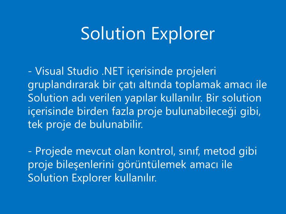 Solution Explorer - Visual Studio.NET içerisinde projeleri gruplandırarak bir çatı altında toplamak amacı ile Solution adı verilen yapılar kullanılır.