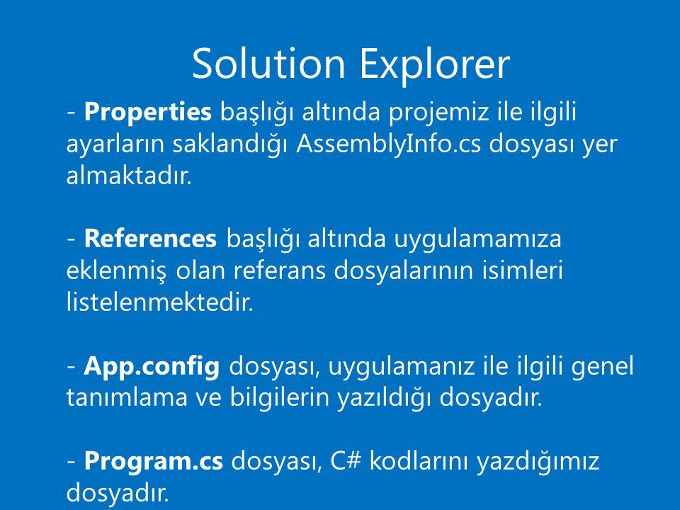 Solution Explorer - Properties başlığı altında projemiz ile ilgili ayarların saklandığı AssemblyInfo.cs dosyası yer almaktadır. - References başlığı a