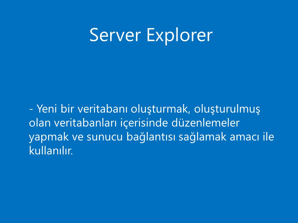 Server Explorer - Yeni bir veritabanı oluşturmak, oluşturulmuş olan veritabanları içerisinde düzenlemeler yapmak ve sunucu bağlantısı sağlamak amacı i