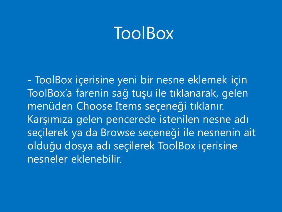 ToolBox - ToolBox içerisine yeni bir nesne eklemek için ToolBox'a farenin sağ tuşu ile tıklanarak, gelen menüden Choose Items seçeneği tıklanır. Karşı