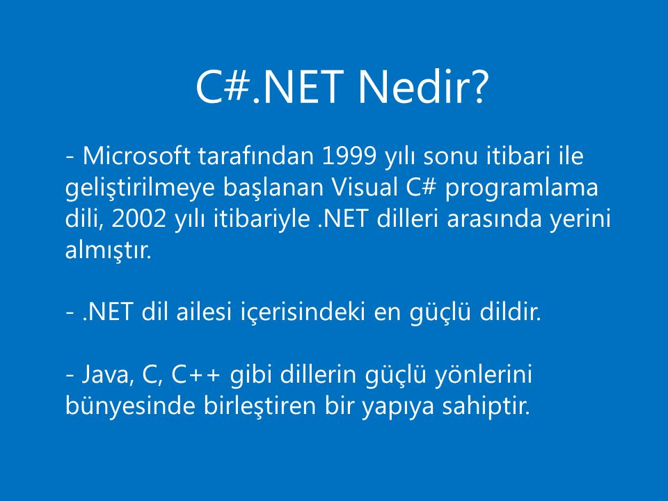 C#.NET Nedir? - Microsoft tarafından 1999 yılı sonu itibari ile geliştirilmeye başlanan Visual C# programlama dili, 2002 yılı itibariyle.NET dilleri a