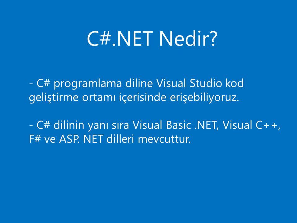 C#.NET Nedir? - C# programlama diline Visual Studio kod geliştirme ortamı içerisinde erişebiliyoruz. - C# dilinin yanı sıra Visual Basic.NET, Visual C