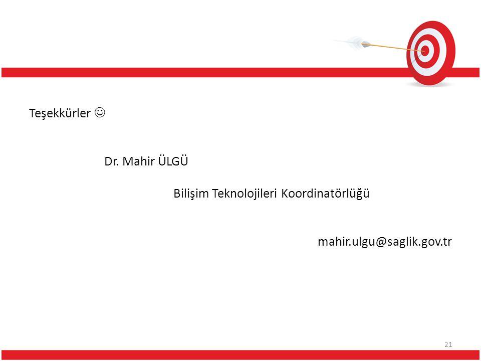 Teşekkürler Dr. Mahir ÜLGÜ Bilişim Teknolojileri Koordinatörlüğü mahir.ulgu@saglik.gov.tr 21