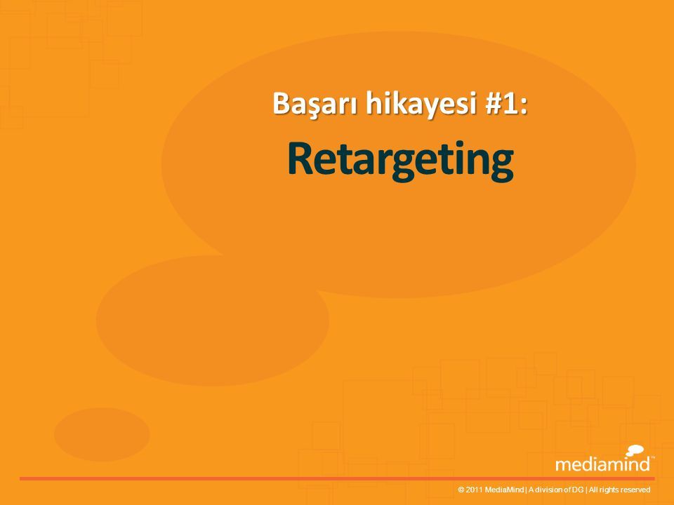 © 2011 MediaMind | A division of DG | All rights reserved Retargeting Başarı hikayesi #1: