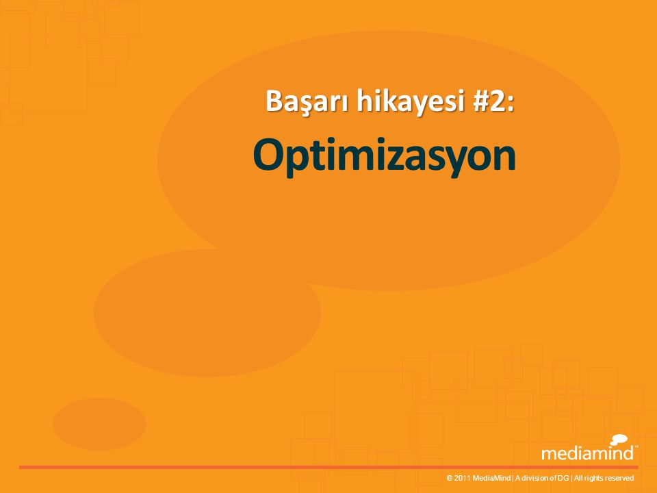 © 2011 MediaMind | A division of DG | All rights reserved Optimizasyon Başarı hikayesi #2: