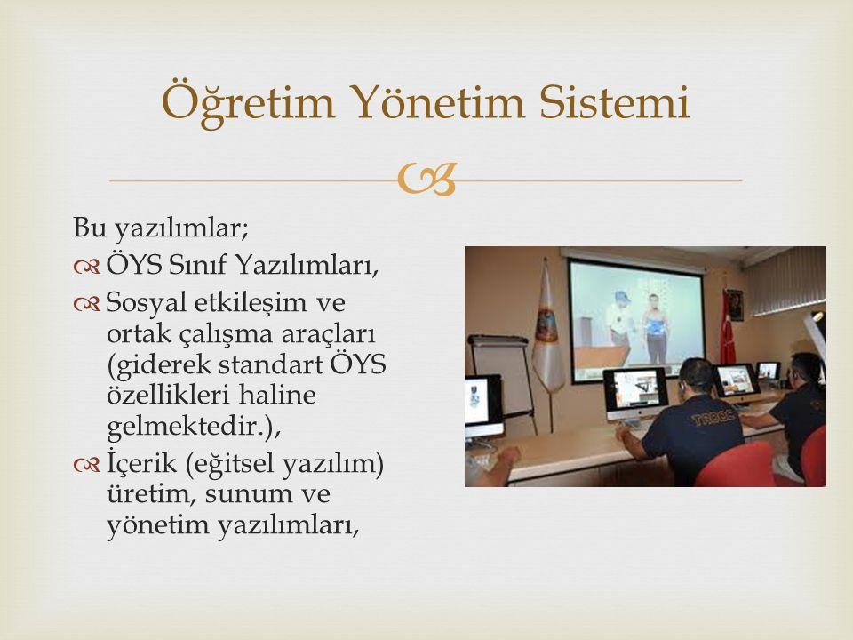  Öğretim Yönetim Sistemi Bu yazılımlar;  ÖYS Sınıf Yazılımları,  Sosyal etkileşim ve ortak çalışma araçları (giderek standart ÖYS özellikleri haline gelmektedir.),  İçerik (eğitsel yazılım) üretim, sunum ve yönetim yazılımları,