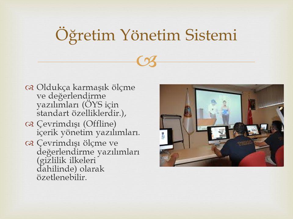 Öğretim Yönetim Sistemi  Oldukça karmaşık ölçme ve değerlendirme yazılımları (ÖYS için standart özelliklerdir.),  Çevrimdışı (Offline) içerik yönetim yazılımları.