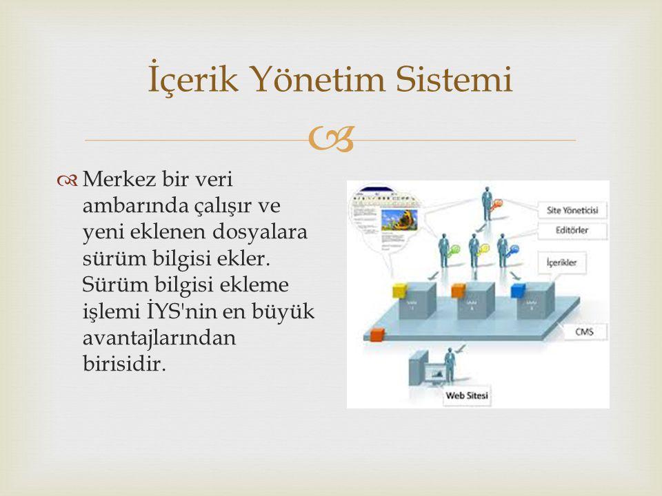  İçerik Yönetim Sistemi  Merkez bir veri ambarında çalışır ve yeni eklenen dosyalara sürüm bilgisi ekler.