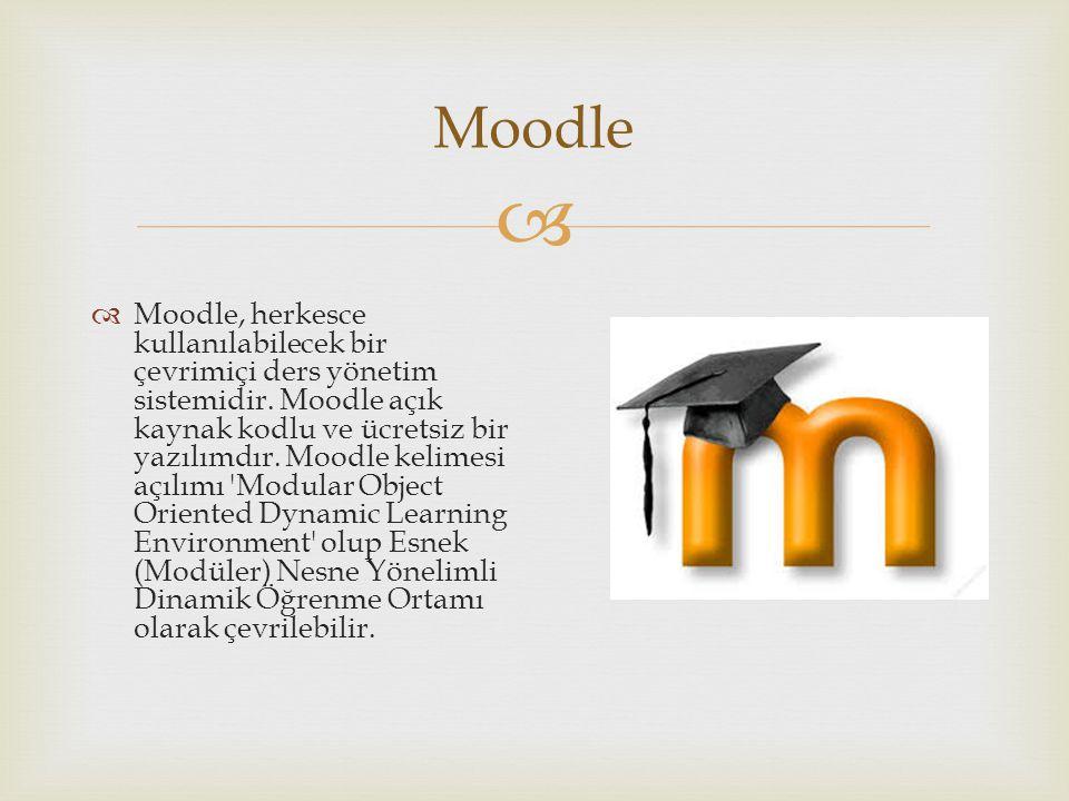  Moodle  Moodle, herkesce kullanılabilecek bir çevrimiçi ders yönetim sistemidir. Moodle açık kaynak kodlu ve ücretsiz bir yazılımdır. Moodle kelime