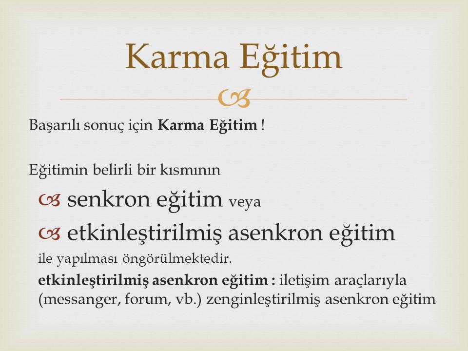  Karma Eğitim Başarılı sonuç için Karma Eğitim ! Eğitimin belirli bir kısmının  senkron eğitim veya  etkinleştirilmiş asenkron eğitim ile yapılması