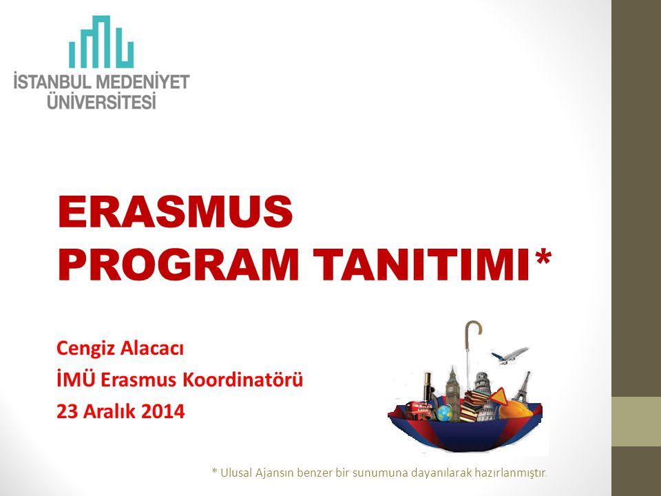ERASMUS PROGRAM TANITIMI* Cengiz Alacacı İMÜ Erasmus Koordinatörü 23 Aralık 2014 * Ulusal Ajansın benzer bir sunumuna dayanılarak hazırlanmıştır.