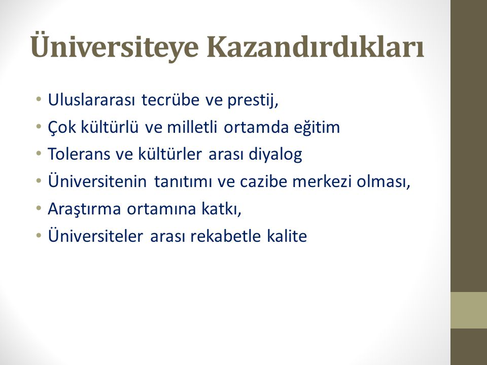 Üniversiteye Kazandırdıkları Uluslararası tecrübe ve prestij, Çok kültürlü ve milletli ortamda eğitim Tolerans ve kültürler arası diyalog Üniversiteni