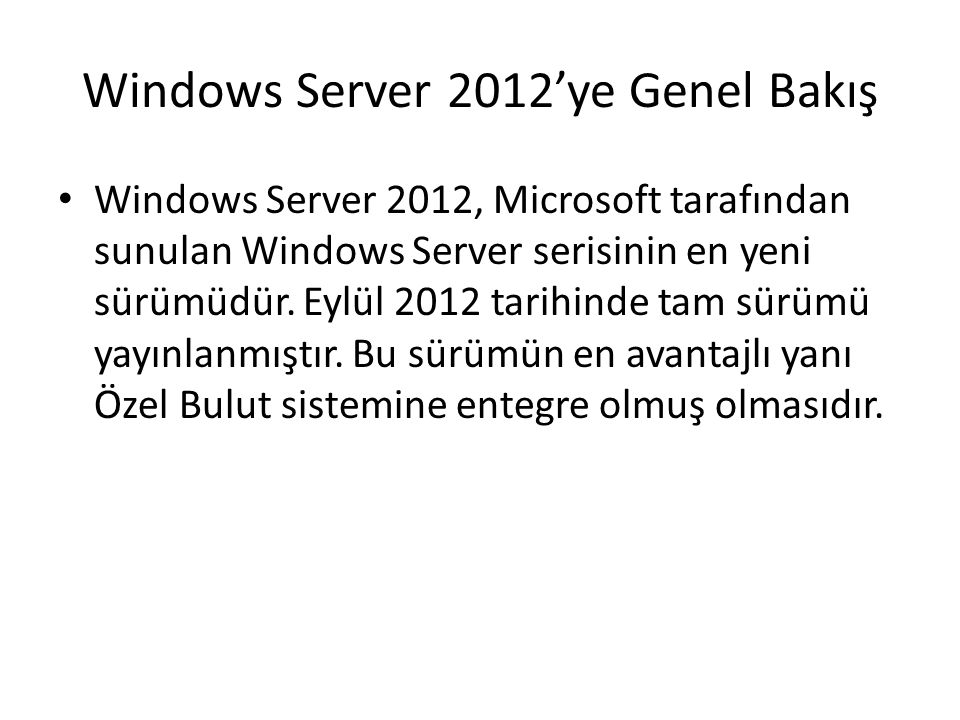 Windows Server 2012'ye Genel Bakış Windows Server 2012, Microsoft tarafından sunulan Windows Server serisinin en yeni sürümüdür. Eylül 2012 tarihinde