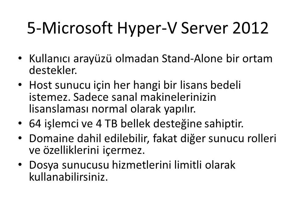 5-Microsoft Hyper-V Server 2012 Kullanıcı arayüzü olmadan Stand-Alone bir ortam destekler. Host sunucu için her hangi bir lisans bedeli istemez. Sadec