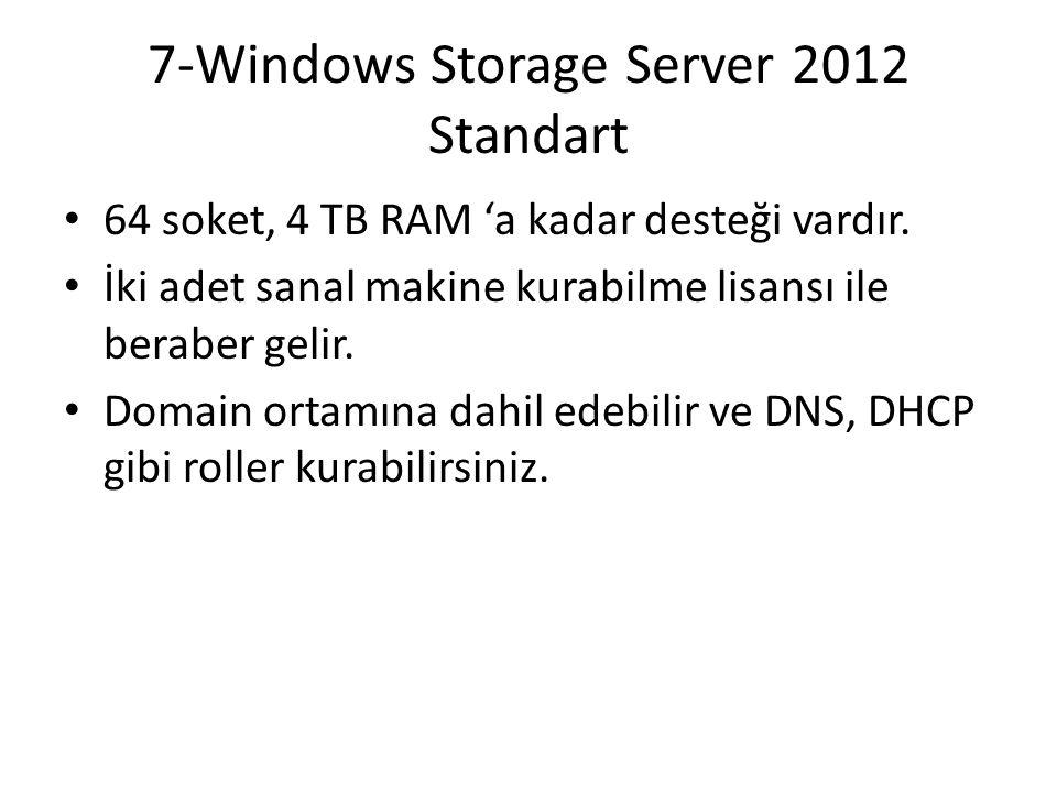 7-Windows Storage Server 2012 Standart 64 soket, 4 TB RAM 'a kadar desteği vardır. İki adet sanal makine kurabilme lisansı ile beraber gelir. Domain o