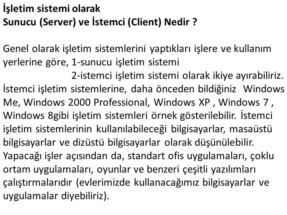 İşletim sistemi olarak Sunucu (Server) ve İstemci (Client) Nedir ? Genel olarak işletim sistemlerini yaptıkları işlere ve kullanım yerlerine göre, 1-s