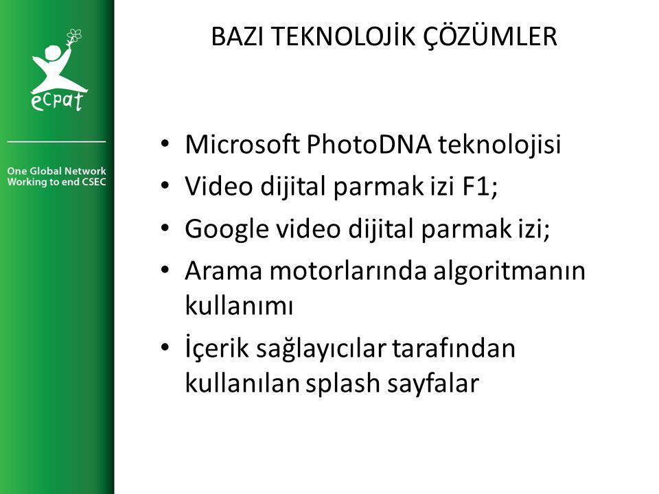 BAZI TEKNOLOJİK ÇÖZÜMLER Microsoft PhotoDNA teknolojisi Video dijital parmak izi F1; Google video dijital parmak izi; Arama motorlarında algoritmanın kullanımı İçerik sağlayıcılar tarafından kullanılan splash sayfalar