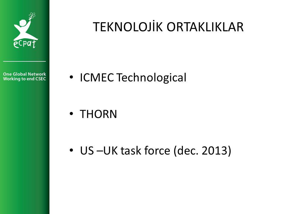 TEKNOLOJİK ORTAKLIKLAR ICMEC Technological THORN US –UK task force (dec. 2013)