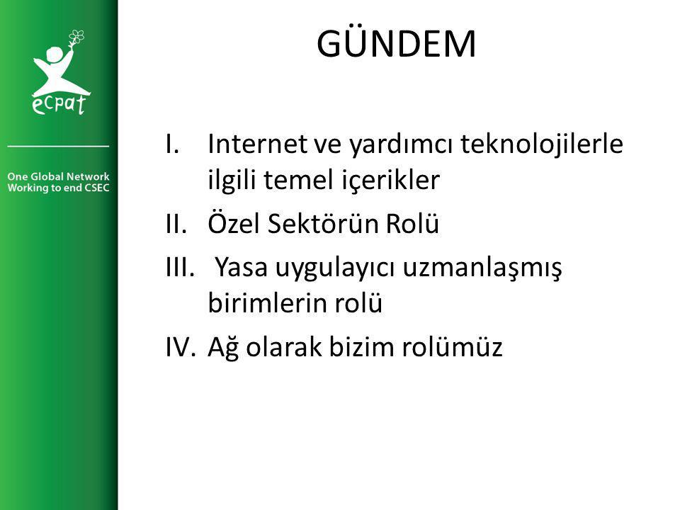 GÜNDEM I.Internet ve yardımcı teknolojilerle ilgili temel içerikler II.Özel Sektörün Rolü III.