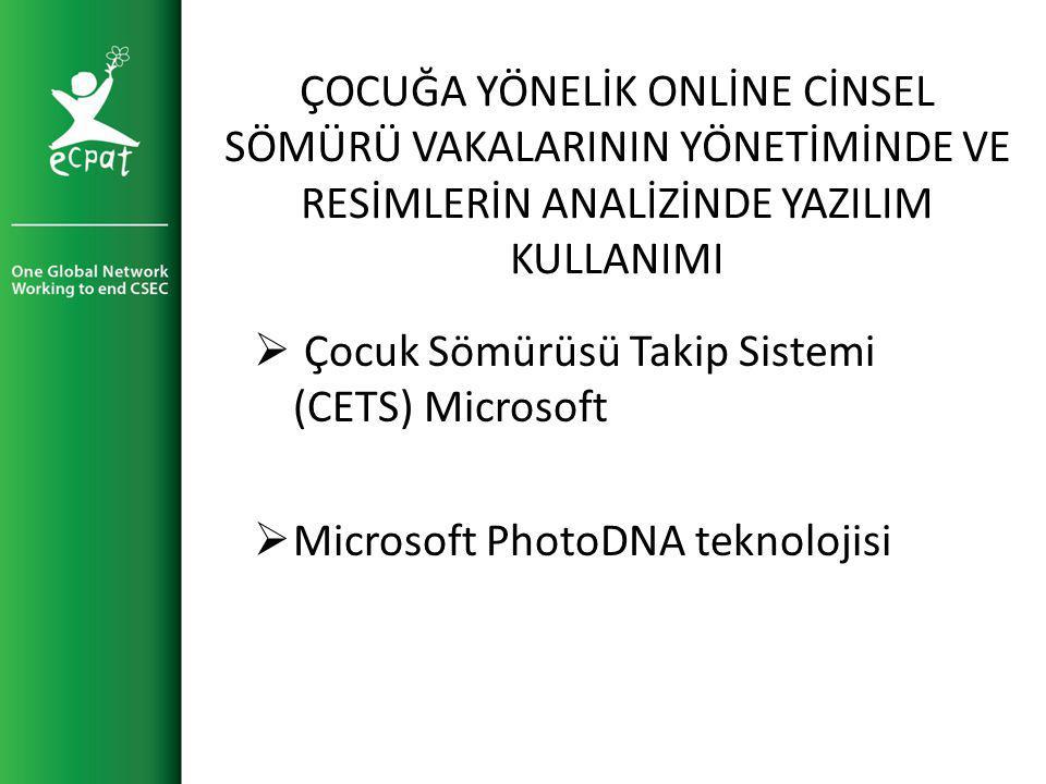 ÇOCUĞA YÖNELİK ONLİNE CİNSEL SÖMÜRÜ VAKALARININ YÖNETİMİNDE VE RESİMLERİN ANALİZİNDE YAZILIM KULLANIMI  Çocuk Sömürüsü Takip Sistemi (CETS) Microsoft  Microsoft PhotoDNA teknolojisi