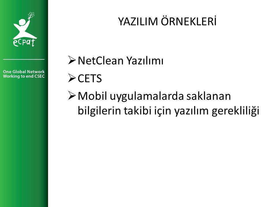 YAZILIM ÖRNEKLERİ  NetClean Yazılımı  CETS  Mobil uygulamalarda saklanan bilgilerin takibi için yazılım gerekliliği